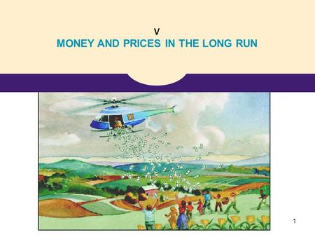 V MONEY AND PRICES IN THE LONG RUN 1. 11 The Monetary System.