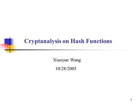 1 Cryptanalysis on Hash Functions Xiaoyun Wang 10/28/2005.