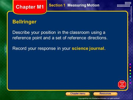 Copyright © by Holt, Rinehart and Winston. All rights reserved. ResourcesChapter menu Bellringer Describe your position in the classroom using a reference.