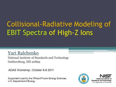 Collisional-Radiative Modeling of EBIT Spectra of High-Z Ions Yuri Ralchenko National Institute of Standards and Technology Gaithersburg, MD 20899 ADAS.