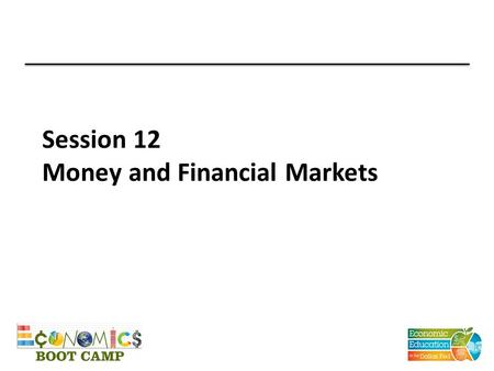 Session 12 Money and Financial Markets. TEKS (12) Economics. The student understands the role of money in an economy. The student is expected to: (A)