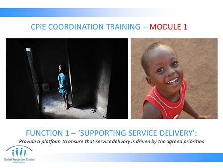 FUNCTION 1 – 'SUPPORTING SERVICE DELIVERY': Provide a platform to ensure that service delivery is driven by the agreed priorities CPiE COORDINATION TRAINING.