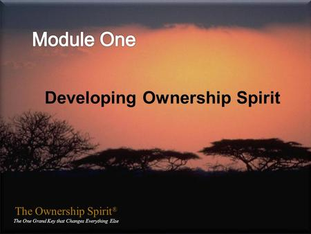 The Ownership Spirit ® The One Grand Key that Changes Everything Else The Ownership Spirit ® The One Grand Key that Changes Everything Else Developing.