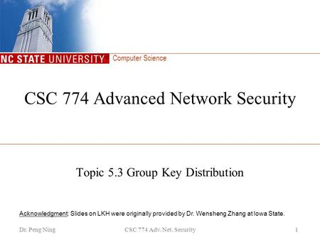 Computer Science Dr. Peng NingCSC 774 Adv. Net. Security1 CSC 774 Advanced Network Security Topic 5.3 Group Key Distribution Acknowledgment: Slides on.