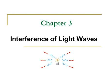 Chapter 3 Interference of Light Waves. To observe interference in light wave, conditions are: The sources must be coherent that is, they must maintain.