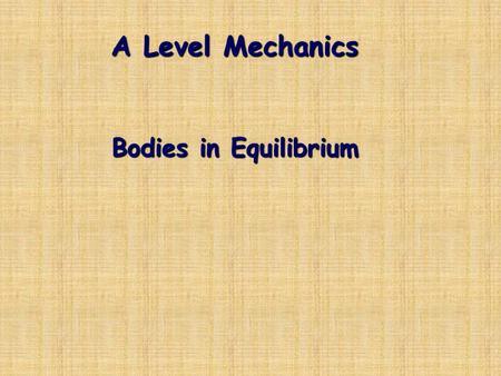 A Level Mechanics Bodies in Equilibrium. Since the method of resolving forces can be applied to any of these problems, we'll use it in the following examples.