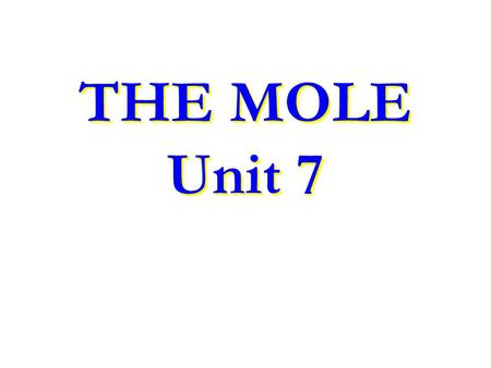 THE MOLE Unit 7. One way to measure how much substance available is to count the # of particles in that sample –However, atoms & molecules are extremely.