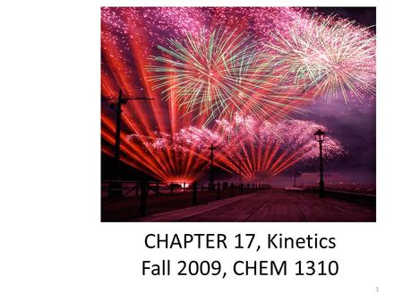 CHEMICAL KINETICS CHAPTER 17, Kinetics Fall 2009, CHEM 1310 1.