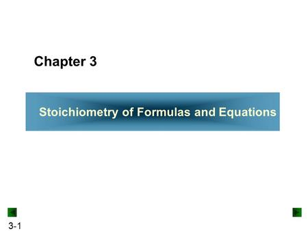 3-1 Stoichiometry of Formulas and Equations Chapter 3.
