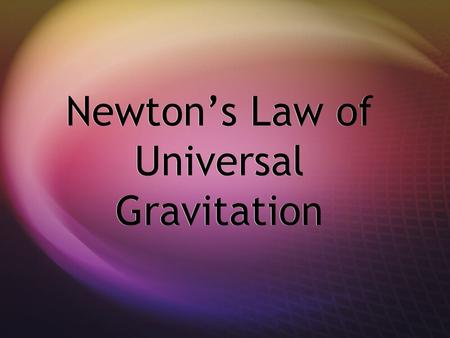 Newton's Law of Universal Gravitation.  Any two objects exert a gravitational force of attraction on each other. The magnitude of the force is proportional.