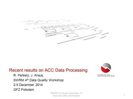 Time & Frequency Products R. Peřestý, J. Kraus, SWRM 4 th Data Quality Workshop 2-5 December 2014 GFZ Potsdam Recent results on ACC Data Processing 1 SWARM.