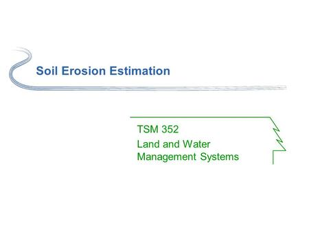 Soil Erosion Estimation TSM 352 Land and Water Management Systems.