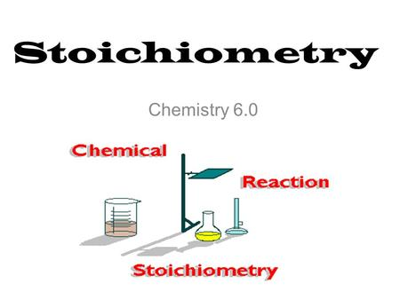 Stoichiometry Chemistry 6.0. The Mathematics of Chemical Reactions: STOICHIOMETRY I. Balanced Chemical Equations A. Provide qualitative and quantitative.