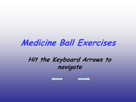 Medicine Ball Exercises Hit the Keyboard Arrows to navigate.