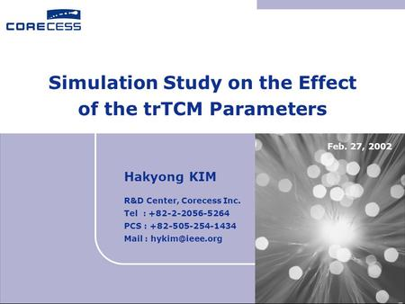 Simulation Study on the Effect of the trTCM Parameters Hakyong KIM R&D Center, Corecess Inc. Tel : +82-2-2056-5264 PCS : +82-505-254-1434 Mail :