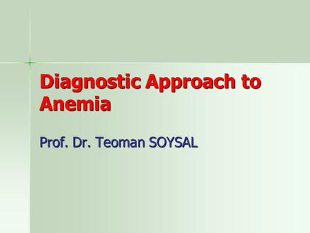 Diagnostic Approach to Anemia Prof. Dr. Teoman SOYSAL.