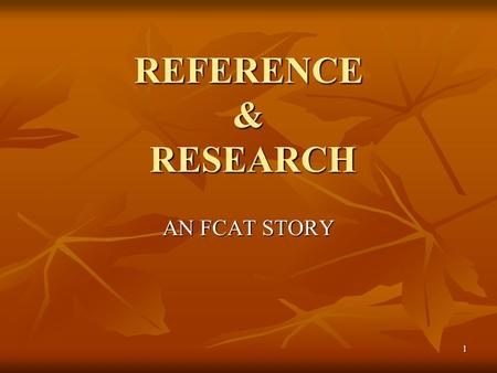 1 REFERENCE & RESEARCH AN FCAT STORY. 2 RESEARCH AND REFERENCE BENCHMARKS MEASURE STUDENT'S ABILITY TO: STUDENT'S ABILITY TO: LOCATE LOCATE ANALYZE ANALYZE.