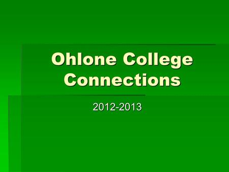 Ohlone College Connections 2012-2013. History of the Program  Ohlone College Connections was developed between Ohlone College and F.U.S.D. to provide.