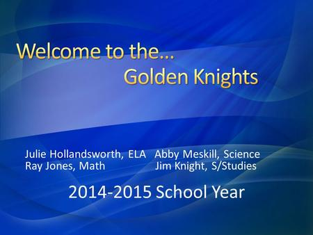Julie Hollandsworth, ELA Abby Meskill, Science Ray Jones, Math Jim Knight, S/Studies 2014-2015 School Year.