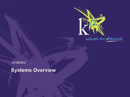 Systems Overview 07/30/2012. Introduction In this course, you will receive a basic overview of K 12 various K12 systems At the completion of this course,