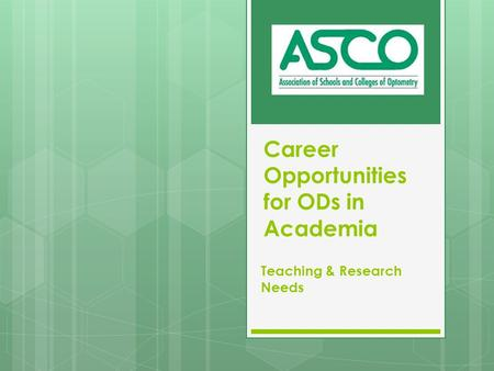 Career Opportunities for ODs in Academia Teaching & Research Needs.