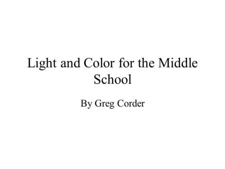 Light and Color for the Middle School By Greg Corder.