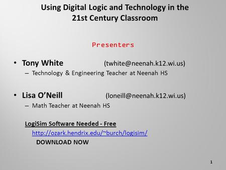 Using Digital Logic and Technology in the 21st Century Classroom Presenters Tony White – Technology & Engineering Teacher at.