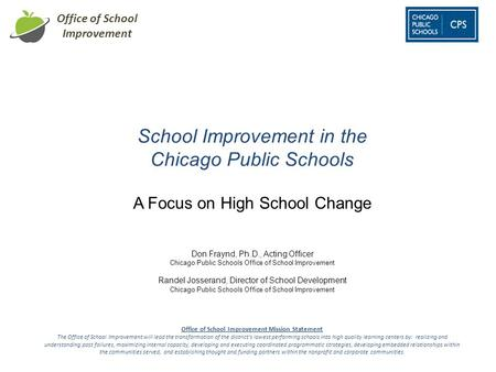 Office of School Improvement School Improvement in the Chicago Public Schools Don Fraynd, Ph.D., Acting Officer Chicago Public Schools Office of School.