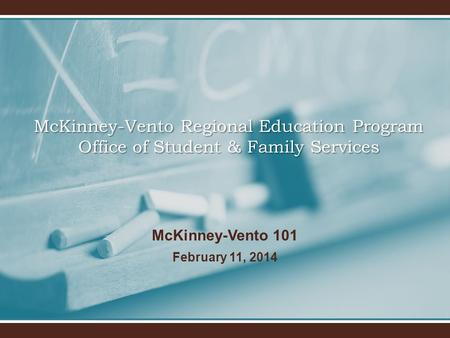 McKinney-Vento 101 February 11, 2014 McKinney-Vento Regional Education Program Office of Student & Family Services.