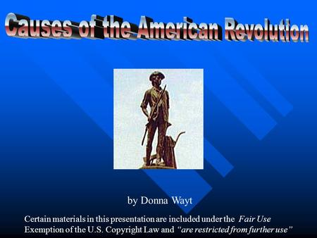 "by Donna Wayt Certain materials in this presentation are included under the Fair Use Exemption of the U.S. Copyright Law and ""are restricted from further."