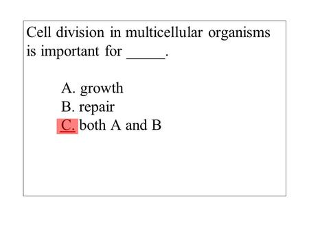 Cell division in multicellular organisms is important for _____. A