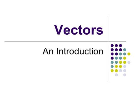 Vectors An Introduction. There are two kinds of quantities… Scalars are quantities that have magnitude only, such as position speed time mass Vectors.