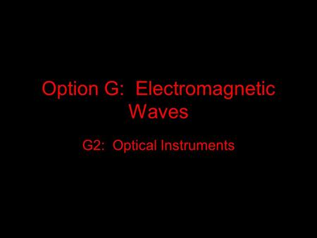 Option G: Electromagnetic Waves G2: Optical Instruments.