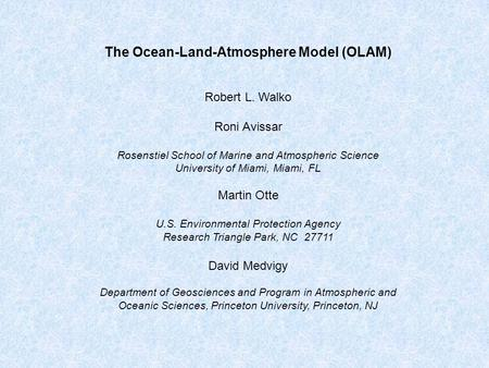 The Ocean-Land-Atmosphere Model (OLAM) Robert L. Walko Roni Avissar Rosenstiel School of Marine and Atmospheric Science University of Miami, Miami, FL.
