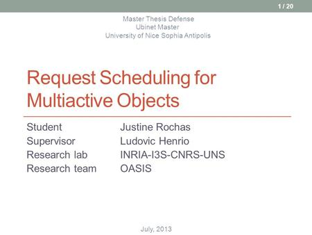 Request Scheduling for Multiactive Objects StudentJustine Rochas SupervisorLudovic Henrio Research lab INRIA-I3S-CNRS-UNS Research teamOASIS Master Thesis.