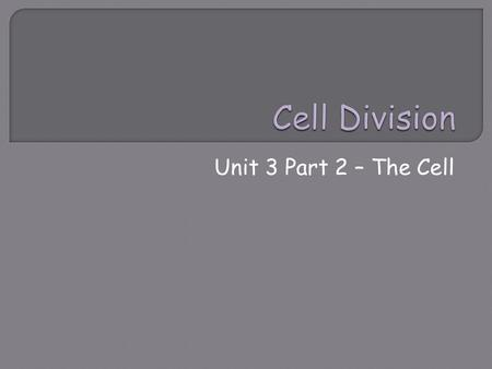 Unit 3 Part 2 – The Cell. PROKARYOTIC CELLSEUKARYOTIC CELLS  No nucleus.  No membrane bound organelles. (ex. mitochondria, vacuole, chloroplast) A.)