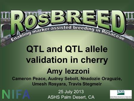 QTL and QTL allele validation in cherry Amy Iezzoni Cameron Peace, Audrey Sebolt, Nnadozie Oraguzie, Umesh Rosyara, Travis Stegmeir 25 July 2013 ASHS Palm.