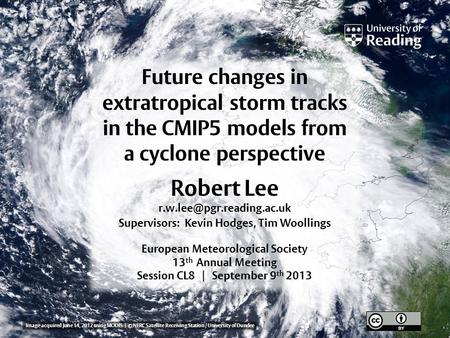 Future changes in extratropical storm tracks in the CMIP5 models from a cyclone perspective Robert Lee Supervisors: Kevin Hodges,