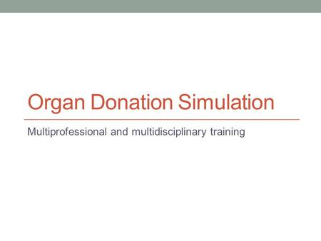 Organ Donation Simulation Multiprofessional and multidisciplinary training.
