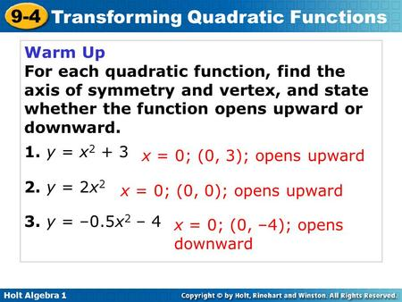 Warm Up For each quadratic function, find the axis of symmetry and vertex, and state whether the function opens upward or downward. 1. y = x2 + 3 2. y.