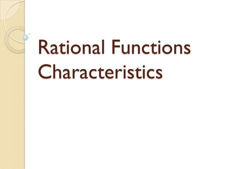 Rational Functions Characteristics. What do you know about the polynomial f(x) = x + 1?