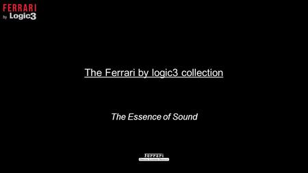 The Ferrari by logic3 collection The Essence of Sound.