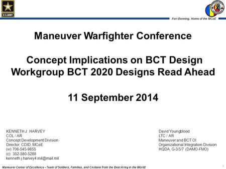 Maneuver Warfighter Conference Concept Implications on BCT Design Workgroup BCT 2020 Designs Read Ahead 11 September 2014 KENNETH J. HARVEY COL / AR.