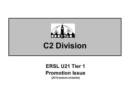 C2 Division ERSL U21 Tier 1 Promotion Issue (2010 season onwards)