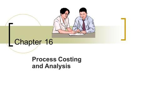 Process Costing and Analysis
