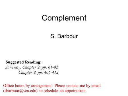 Complement S. Barbour Suggested Reading: Janeway, Chapter 2, pp. 61-82 Chapter 9, pp. 406-412 Office hours by arrangement: Please contact me by