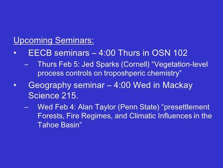 "Upcoming Seminars: EECB seminars – 4:00 Thurs in OSN 102 –Thurs Feb 5: Jed Sparks (Cornell) ""Vegetation-level process controls on troposhperic chemistry"""