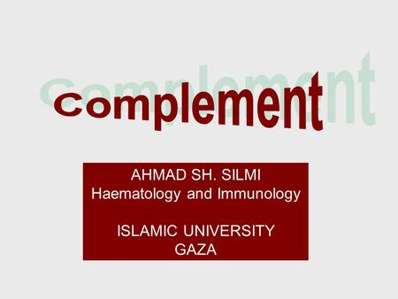 AHMAD SH. SILMI Haematology and Immunology ISLAMIC UNIVERSITY GAZA.