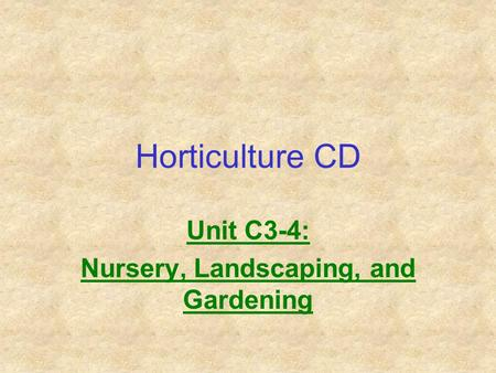 Horticulture CD Unit C3-4: Nursery, Landscaping, and Gardening.