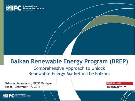 1 Balkan Renewable Energy Program (BREP) Comprehensive Approach to Unlock Renewable Energy Market in the Balkans Nebojsa Arsenijevic, BREP Manager Sopot,